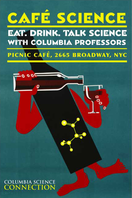 Café Science: Eat. Drink. Talk Science with Columbia Professors. Columbia Science Connection